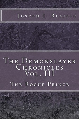 9781512105742: The Demonslayer Chronicles Vol. III: The Rogue Prince (Volume 3)