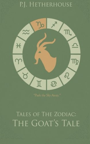 Tales of the Zodiac - The Goat's Tale (Volume 1): P J Hetherhouse