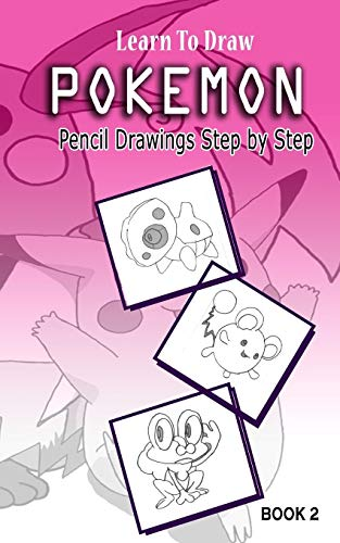 9781512108576: Learn To Draw Pokemon - 10 Simple Characters: Pencil Drawing Step By Step Book 2: Pencil Drawing Ideas for Absolute Beginners (Pokemon 10 Characters Draw Easily A Day) (Volume 2)