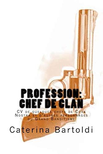 9781512108644: Profession: CHEF DE CLAN: CV de quelques chefs de Cosa Nostra et d'autres personnages du Grand Banditisme