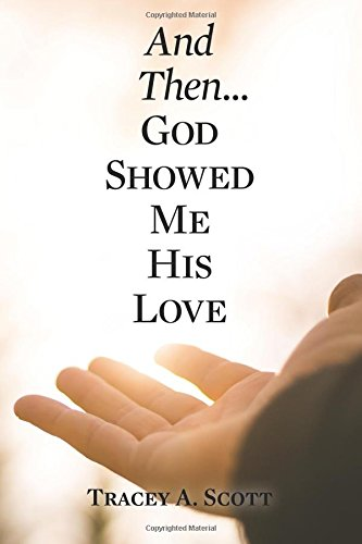 And Then...God Showed Me His Love: Tracey A. Scott