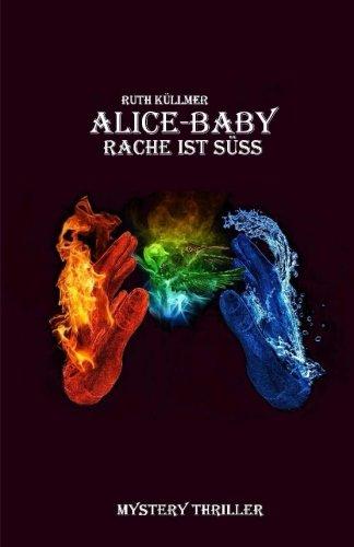 Alice-Baby: Rache ist suess (Volume 1) (German Edition): Kuellmer, Ruth