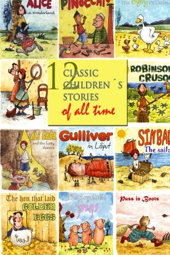 12 Classic Children s Stories of All Time: Andersen, Hans Christian; Grimm, Brothers; Carroll, ...