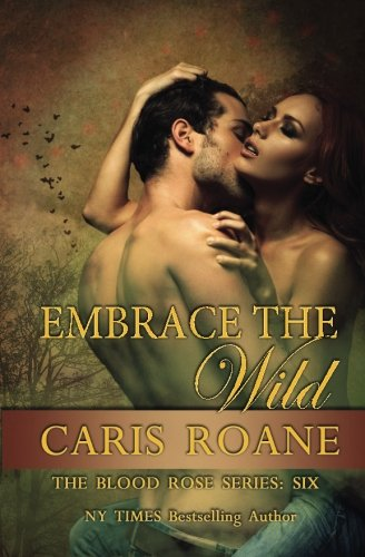 Embrace the Wild (The Blood Rose Series) (Volume 6): Caris Roane