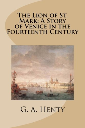 9781512115178: The Lion of St. Mark: A Story of Venice in the Fourteenth Century