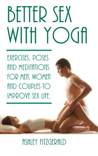 9781512116403: Better Sex With Yoga: Exercises, poses and meditations for men, women and couples to improve sex life.
