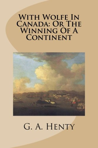 9781512117196: With Wolfe In Canada: Or The Winning Of A Continent