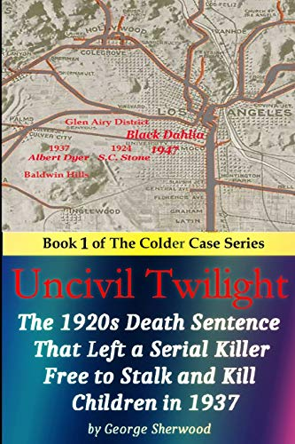 9781512121186: Uncivil Twilight: The 1920s Death Sentence that Left a Serial Killer Free to Stalk and Kill Children in 1937 (The Colder Case Series) (Volume 1)