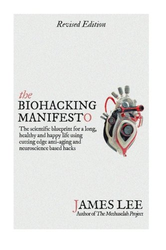 The Biohacking Manifesto: The scientific blueprint for a long, healthy and happy life using cutting...