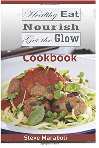 9781512121940: Healthy Eat, Nourish and Get the Glow Cookbook: Mouthwatering Meals and Recipes for Every Occasion