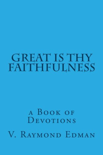 Great is Thy Faithfulness: a Book of: V. Raymond Edman