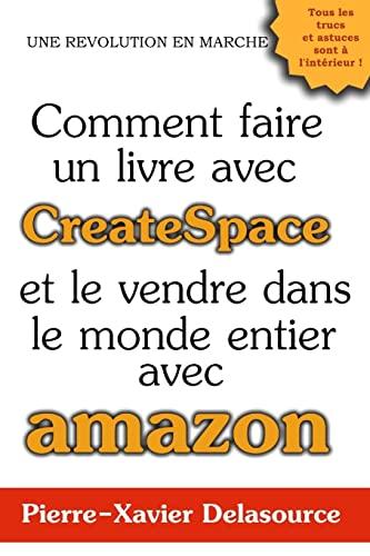 9781512123562: Comment faire un livre avec CreateSpace: Et le vendre dans le monde entier avec Amazon