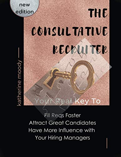 9781512124477: The Consultative Recruiter: The Key to Faster Fills, More Candidates & Happier Hiring Managers