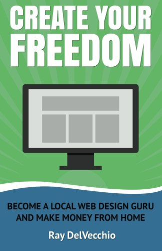 Create your freedom become a local web design guru and - How to earn more money in design home ...