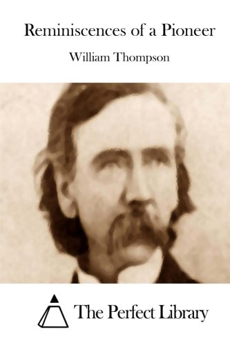 Reminiscences of a Pioneer (Paperback): Colonel William Thompson