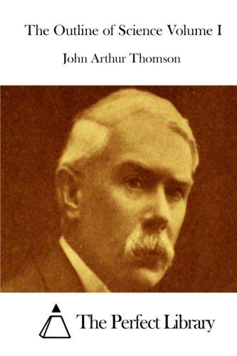 The Outline of Science Volume I: Thomson, John Arthur