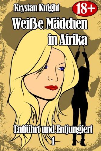 9781512130447: Weiße Mädchen in Afrika - Entführt und Entjungfert 1: Sklavin des schwarzen Mannes (Volume 1) (German Edition)