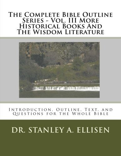 9781512131987: The Complete Bible Outline Series - Volume III: More Historical Books And The Wisdom Literature (Volume 3)