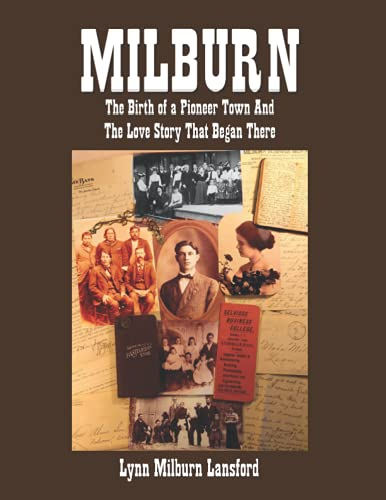Milburn: The Birth of a Pioneer Town and the Love Story That Began There: Lynn Milburn Lansford
