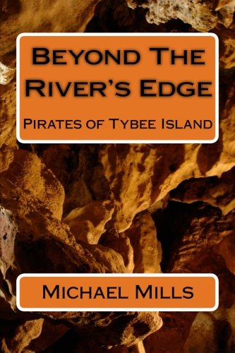 Beyond The River's Edge: Pirates of Tybee Island: Mills, Michael J.
