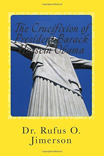 9781512134025: The Crucifixion of President Barack Hussein Obama
