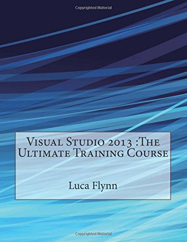 9781512135107: Visual Studio 2013 :The Ultimate Training Course