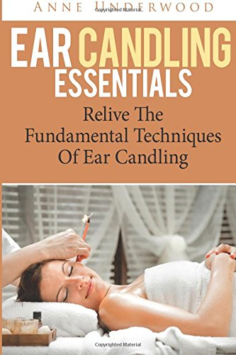9781512136821: Ear Candling Essentials: Relive The Fundamental Techniques Of Ear Candling (Volume 1)