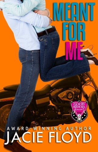 Meant for Me (A Good Riders Romance) (Volume 3): Floyd, Jacie