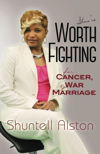 You're worth fighting for: Cancer, war and Marriage: Shuntell Alston