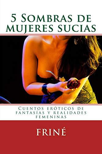 9781512143126: 5 Sombras de mujeres sucias: Cuentos eróticos de fantasías y realidades femeninas (Spanish Edition)