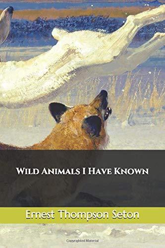 Wild Animals I Have Known: Ernest Thompson Seton