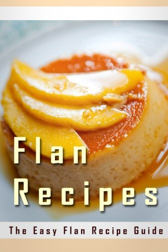 9781512144437: Flan Recipes: The Easy Flan Recipe Guide