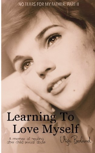 9781512145021: Learning to Love Myself: Recovery and Self-Discovery after Child Sexual Abuse (Incest) (No Tears for my Father) (Volume 2)