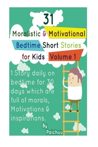9781512147681: 31 Moralistic & Motivational Bedtime Short Stories for Kids: 1 Story daily on bedtime for 30 days which are full of morals, Motivations & inspirations