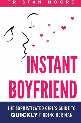 9781512147759: Instant Boyfriend: The sophisticated girl's guide to quickly finding her man