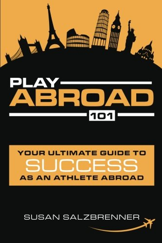 9781512149098: Play Abroad 101: Your Ultimate Guide To Success As An Athlete Abroad