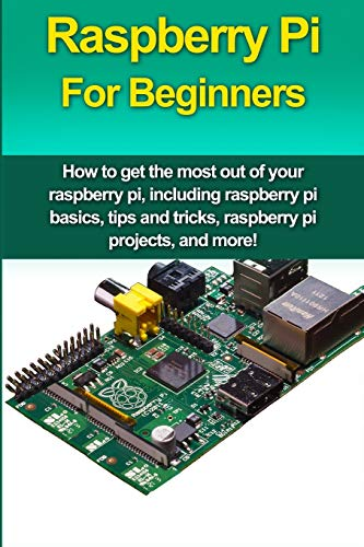 9781512149715: Raspberry Pi For Beginners: How to get the most out of your raspberry pi, including raspberry pi basics, tips and tricks, raspberry pi projects, and more!