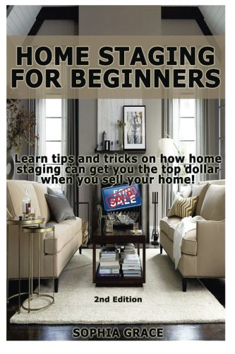 9781512150780: Home Staging for Beginners: Learn tips and tricks on how home staging can get you the top dollar when you sell your home!