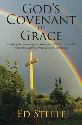 9781512151022: God's Covenant of Grace: A study of the covenant of grace God made in Genesis 15 and how it provides salvation through faith in Jesus Christ.