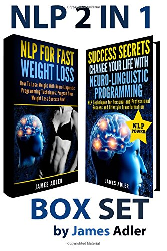 9781512154207: NLP 2 in 1 BOX SET: NLP for Fast Weight Loss and Success Secrets: Change Your Life with Neuro-Linguistic Programming (NLP, Success, Neuro-Linguistic Programming, Practical NLP) (Volume 3)