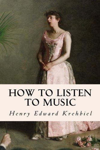 How to Listen to Music: Krehbiel, Henry Edward