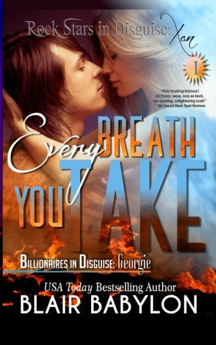 9781512155204: Every Breath You Take (Billionaires in Disguise: Georgie and Rock Stars in Disguise: Xan, Book 1): A New Adult Rock Star Romance (Volume 1)
