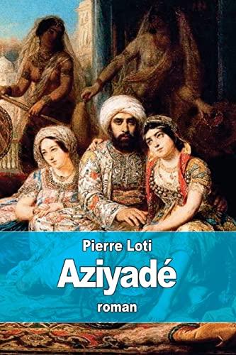 9781512155358: Aziyadé: Jeune femme appartenant au harem d'un dignitaire turc (French Edition)
