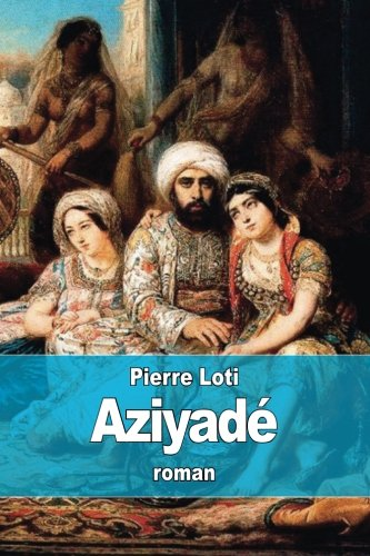 9781512155358: Aziyadé: Jeune femme appartenant au harem d'un dignitaire turc