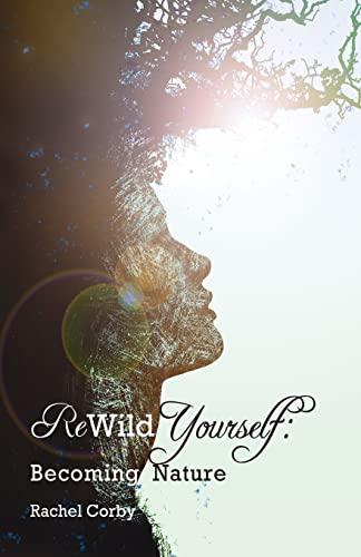 Rewild Yourself: Becoming Nature: Rachel Corby