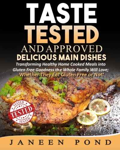 9781512156010: Taste Tested and Approved --Delicious Main Dishes: Transforming Delicious Dishes into Gluten Free Goodness the Whole Family Will Love; Whether They Eat Gluten Free or Not (Volume 1)