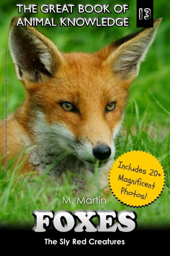 9781512156102: Foxes: The Sly Red Creatures (The Great Book of Animal Knowledge ) (Volume 13)