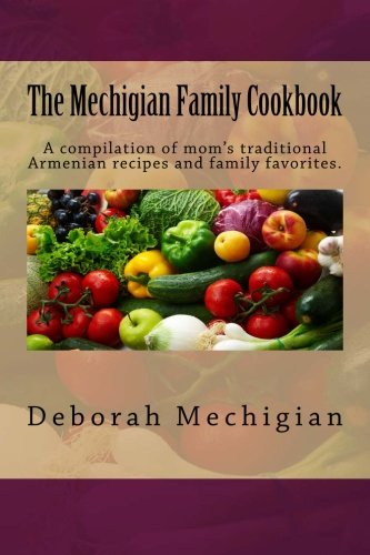 9781512158687: The Mechigian Family Cookbook: A compilation of mom's traditional Armenian recipes and family favorites.