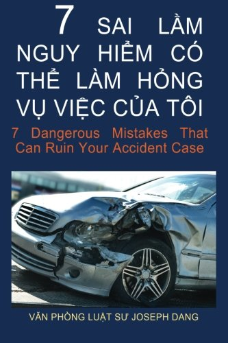 9781512158823: 7 Dangerous Mistakes That Can Ruin Your Accident Case (Vietnamese): 7 sai lam nguy hiem co the lam hong vu viec cua toi (Vietnamese Edition)