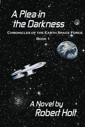 9781512159950: A Plea In The Darkness (CHRONICLES OF THE EARTH SPACE FORCE)